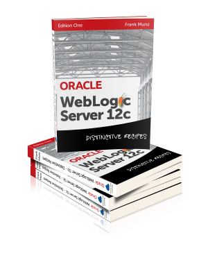 WebLogic 12c Book: Distinctive Reciopes (Architecture, Development and Administration)